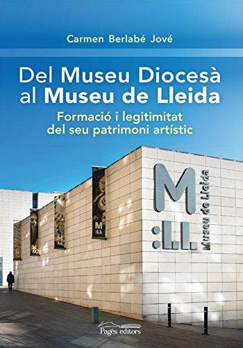 Del Museu Diocesà al Museu de Lleida. Formació i legitimitat del seu patrimoni a (Monografies)