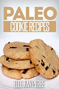 Paleo Cookie Recipes: Delicious Cookie Recipes For Celiac, Gluten Free, And Paleo Diets. (Simple Paleo Recipe Series) (English Edition) par [Pierre, Elle Jean]