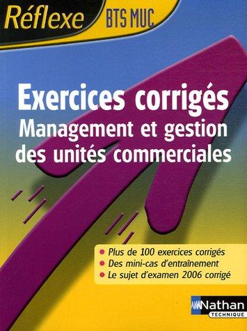 Management et gestion des unités commerciales BTS MUC : Exercices corrigés
