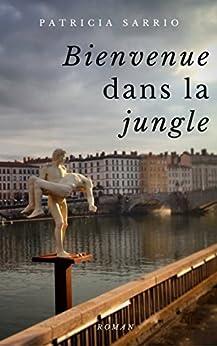 Bienvenue dans la jungle (French Edition) by [SARRIO, Patricia]