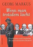 Wenn man trotzdem lacht: Geschichte und Geschichten des österreichischen Humors