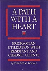 Path With a Heart: Ericksonian Utilization With Chronic and Resistant Clients by Yvonne M. Dolan (1985-06-30)