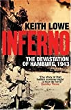 Inferno: The Devastation Of Hamburg 1943 by Keith Lowe (2008-04-29)