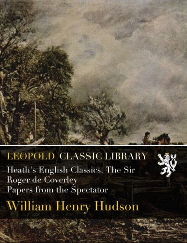 Heath's English Classics. The Sir Roger de Coverley Papers from the Spectator por William Henry Hudson
