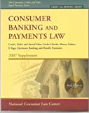 Consumer Banking and Payments Law 2007 Supplement