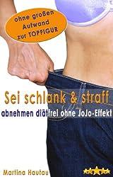 Sei schlank und straff - Abnehmen diätfrei ohne Jo-Jo-Effekt