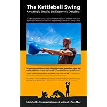The Kettlebell Swing: Amazingly Simple, but Extremely Detailed (Kettlebell Training Book 2) (English Edition)