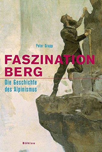 Download Faszination Berg: Die Geschichte des Alpinismus