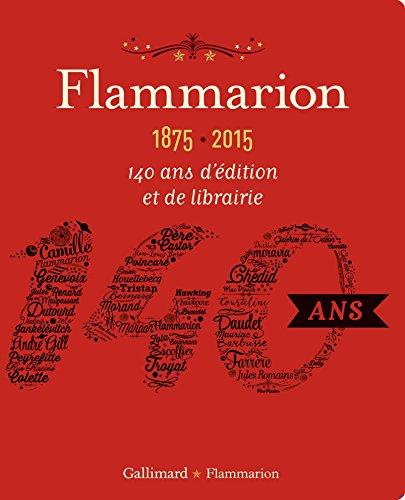 Flammarion, 1875-2015 : 140 ans d'édition et de librairie par Pascal Fouché, Alban Cerisier