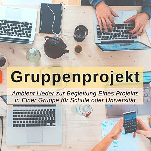Gruppenprojekt: Ambient Lieder zur Begleitung Eines Projekts in Einer Gruppe für Schule oder Universität