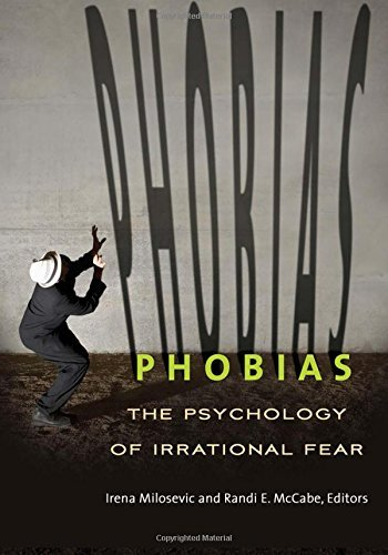 Phobias: The Psychology of Irrational Fear by McCabe Ph.D., Randi E., Milosevic Ph.D., Irena (2015) Hardcover