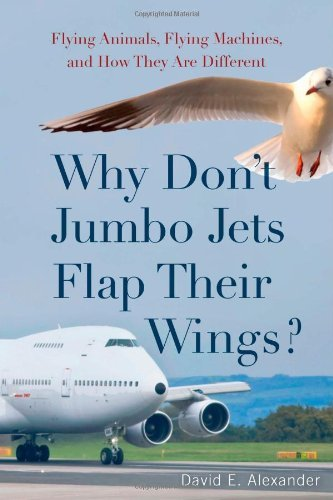 Why Don't Jumbo Jets Flap Their Wings?: Flying Animals, Flying Machines, and How They Are Different (English Edition)