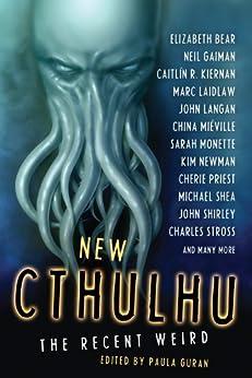 New Cthulhu: The Recent Weird by [Gaiman, Neil, Mieville, China, Kiernan, Caitlin R., Monette, Sarah, Newman, Kim, Priest, Cherie, Smith, Michael Marshall, Stross, Charles]