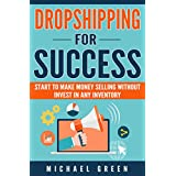 DROPSHIPPING: Dropshipping for Success: e-commerce, online business, wholesale, suppliers. Dropshippers sellers strategies, how to make money selling online ... guide) (English Edition)
