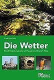 Die Wetter: Eine Entdeckungsreise an Hessens schönstem Fluss - Frank Uwe Pfuhl