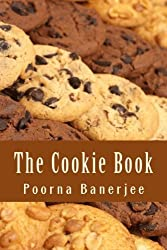 The Cookie Book: Make Your Own Cookies Easily by Poorna Banerjee (2013-02-17)