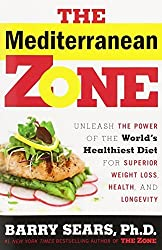 The Mediterranean Zone: Unleash the Power of the World's Healthiest Diet for Superior Weight Loss, Health, and Longevity by Dr. Barry Sears (2014-10-21)