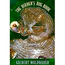The Birder's Bug Book by Gilbert Waldbauer (2000-04-03)