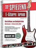 Spielend E-Gitarre Lernen: Vom Anfänger zum Bandgitarristen - inkl. 105 Video-Tutorials