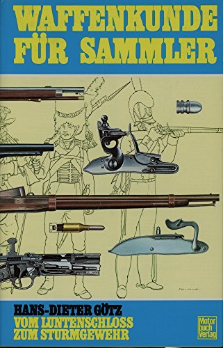 Waffenkunde fr Sammler. Vom Luntenschloss zum Sturmgewehr