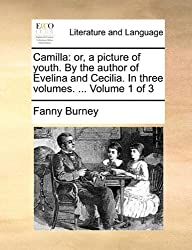 Camilla: or, a picture of youth. By the author of Evelina and Cecilia. In three volumes. ... Volume 1 of 3 by Fanny Burney (2010-05-27)