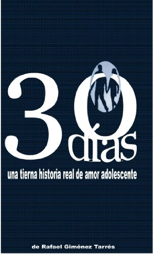 30 días: una historia real de amor adolescente por Rafael Gimenez Tarrés