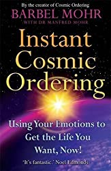 Instant Cosmic Ordering: Using Your Emotions To Get The Life You Want, Now! by Barbel Mohr (2008-08-02)