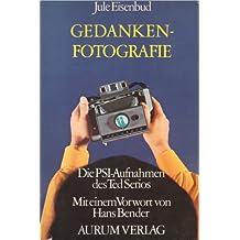 Gedankenfotografie. Die PSI- Aufnahmen des Ted Serios