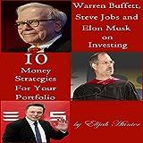 Warren Buffett, Steve Jobs, and Elon Musk on Investing: 10 Money Strategies for Your Portofolio