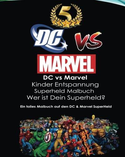 DC vs Marvel Kinder Entspannung Superheld Malbuch: Spiderman, Batman, Superman, Iron Man, Villains, Captain America, Wonder Woman, Hulk, DeadPool, ... Avengers, Justice League, Flash, Super (Superhelden Dc Marvel)