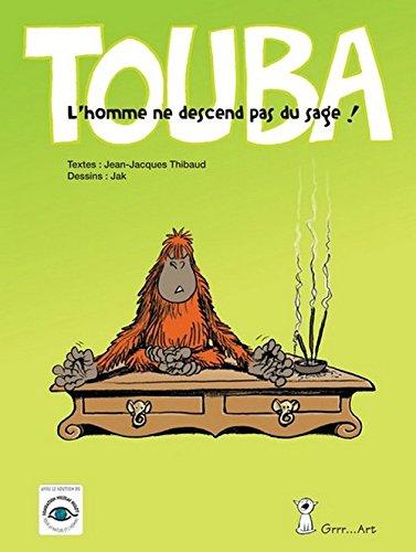 Touba, l'Homme Ne Descend Pas du Sage ! par Thibaud Jean-Jacques, Préface de Philippe Geluck