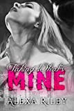 Front cover for the book Taking What's Mine by Alexa Riley