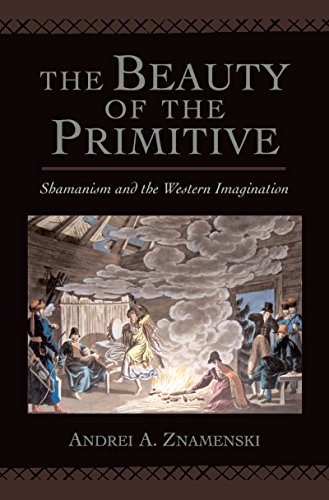 The Beauty of the Primitive: Shamanism and Western Imagination (English Edition) por Andrei A. Znamenski