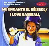 Me encanta el beisbol / I Love Baseball (Mis Deportes Favoritos / My Favorite Sports)