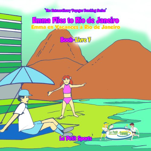 Book 7 - Emma Flies to Rio de Janeiro (My First Tennis Lessons - The Extraordinary Voyages Series) (English Edition) por Jean-Philippe Fleurian