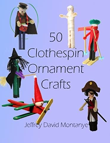 50 Clothespin Ornaments by Jeffrey David Montanye (2014-07-23)