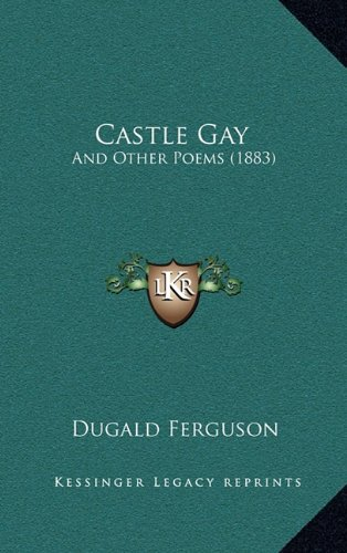 Castle Gay: And Other Poems (1883)