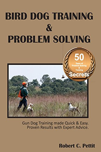 Bird Dog Training & Problem Solving: Training and problem solving for bird dogs. -