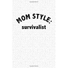 Mom Style: Survivalist: A 6x9 Inch Matte Softcover Notebook Journal with 120 Blank Lined Pages and a Funny Parenting Mother Cover Slogan