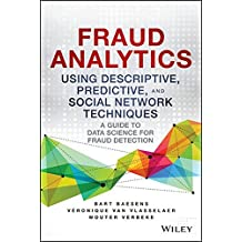 Fraud Analytics Using Descriptive, Predictive, and Social Network Techniques: A Guide to Data Science for Fraud Detection (SAS Institute Inc)