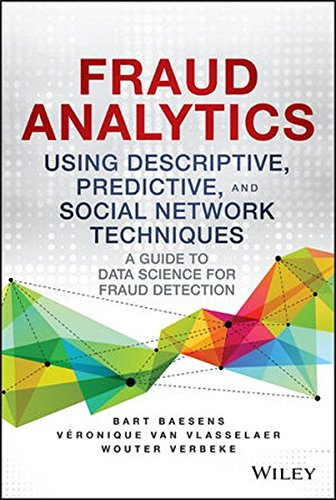 Fraud Analytics Using Descriptive, Predictive, and Social Network Techniques: A Guide to...