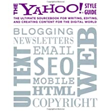 The Yahoo! Style Guide: the Ultimate Sourcebook for Writing, Editing, and Creating Content for the Digital World.