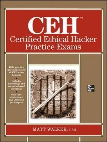 CEH Certified Ethical Hacker Practice Exams (All-In-One) by Matt Walker (2013-04-01)