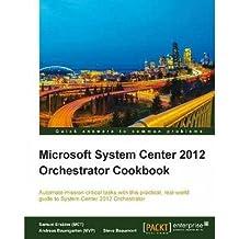[(Microsoft System Center 2012 Orchestrator Cookbook * * )] [Author: (MCT) Samuel Erskine] [Aug-2013]