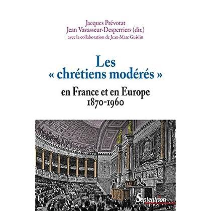 Les «chrétiens modérés» en France et en Europe (1870-1960) (Histoire et civilisations)