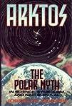 Arktos: The Polar Myth in Science, Sy...
