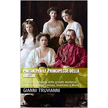 Poesia Per Le Principesse Della Russia: Scritto In Memoria Della Grande Duchessa Romanov (Olga, Tatiana, Anastasia E Maria)
