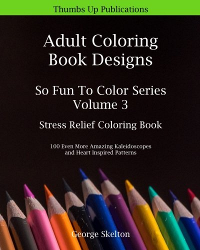 Adult Coloring Book Designs: Stress Relief Coloring Book: 100 Even More Amazing Kaleidoscopes and Heart Inspired Patterns (So Fun To Color, Band 3) (Hearts-taschenbuch Kaleidoscope)