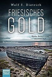 Friesisches Gold: Rieke Bernsteins zweiter Fall. Kriminalroman (Kommissarin Bernstein, Band 2)