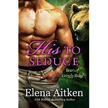His to Seduce (Grizzly Ridge) (Volume 2) by Elena Aitken (2016-03-28)